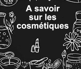 A savoir sur les cosmétiques