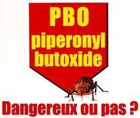 PBO (Piperonyl Butoxide), dangereux ou pas dangereux ?